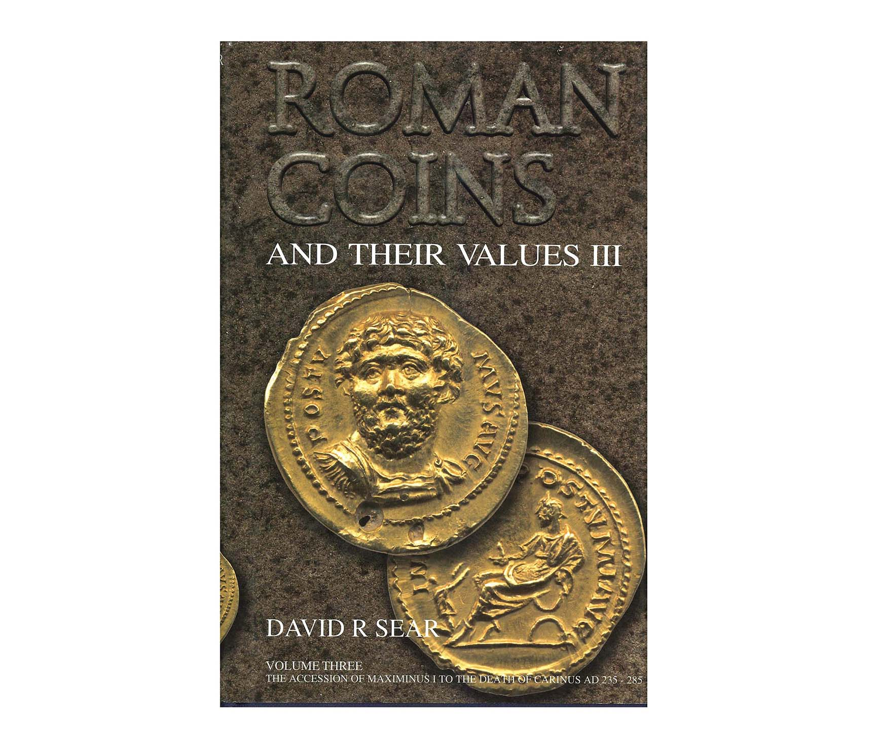 Roman Coins and Their Values, Volume III: The Accession of Maximinus to the to the Death of Carinus
