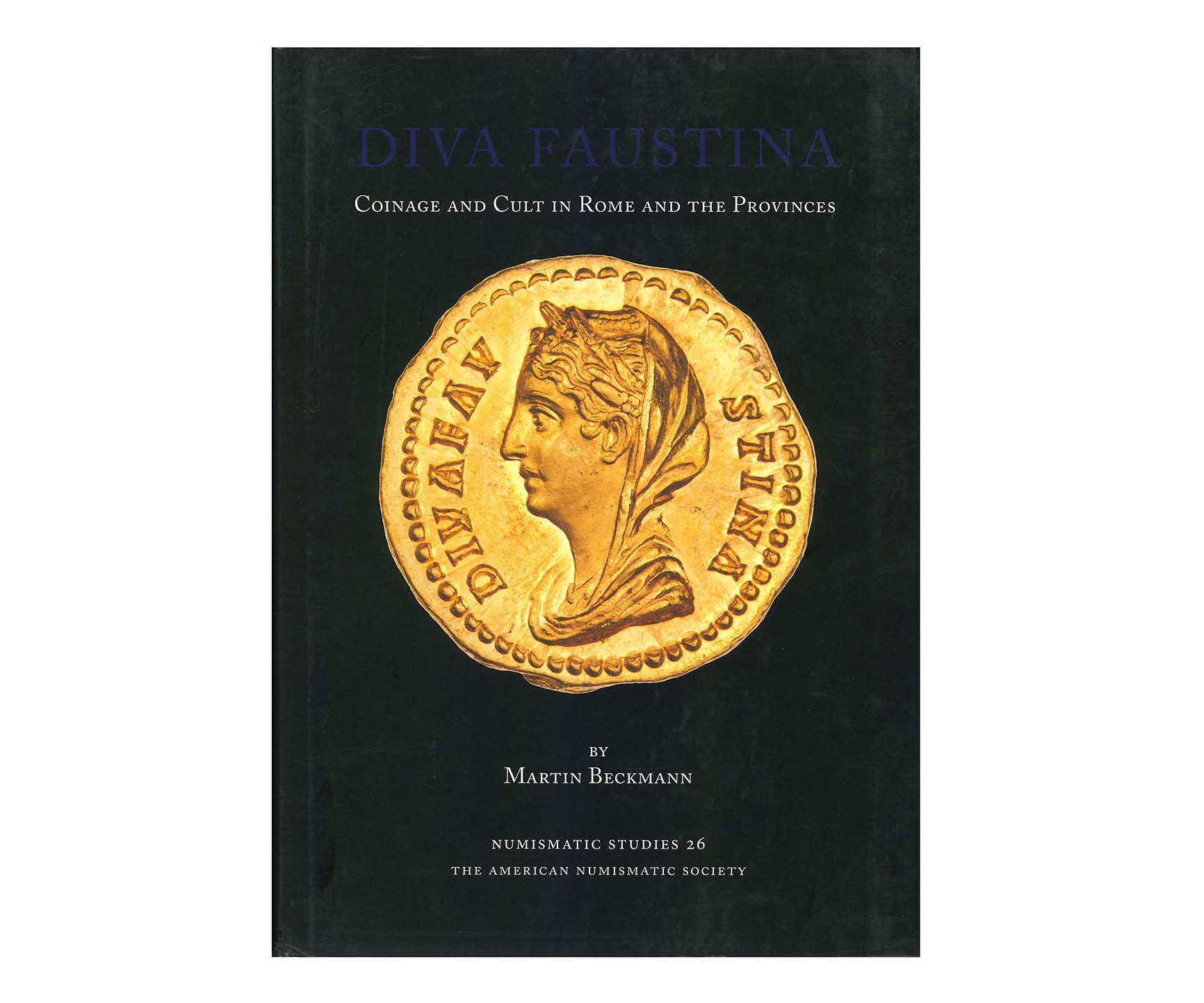 Diva Faustina. Coinage and Cult in Rome and the Provinces.