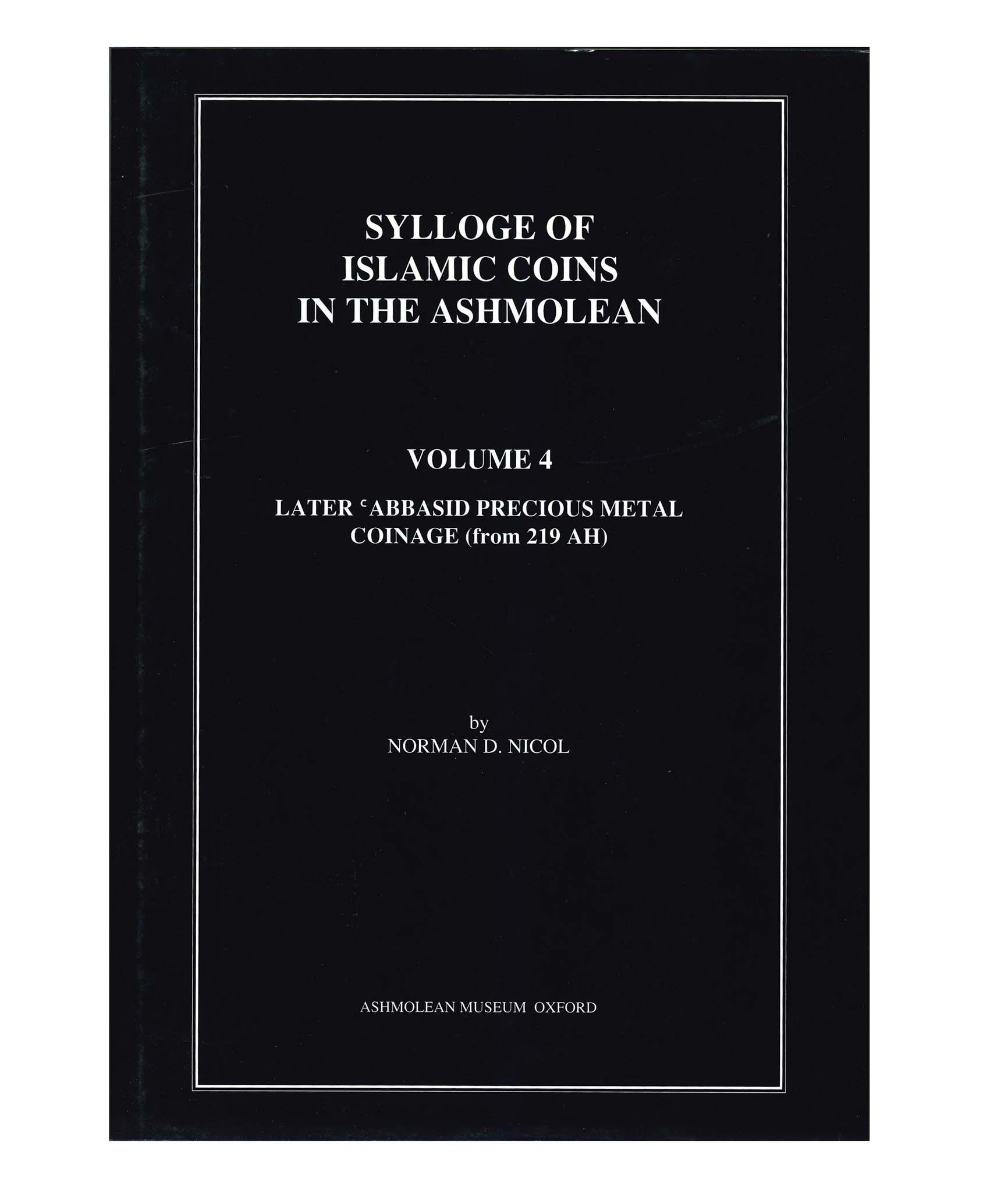 Sylloge of Islamic Coins in the Ashmolean. Volume 4.