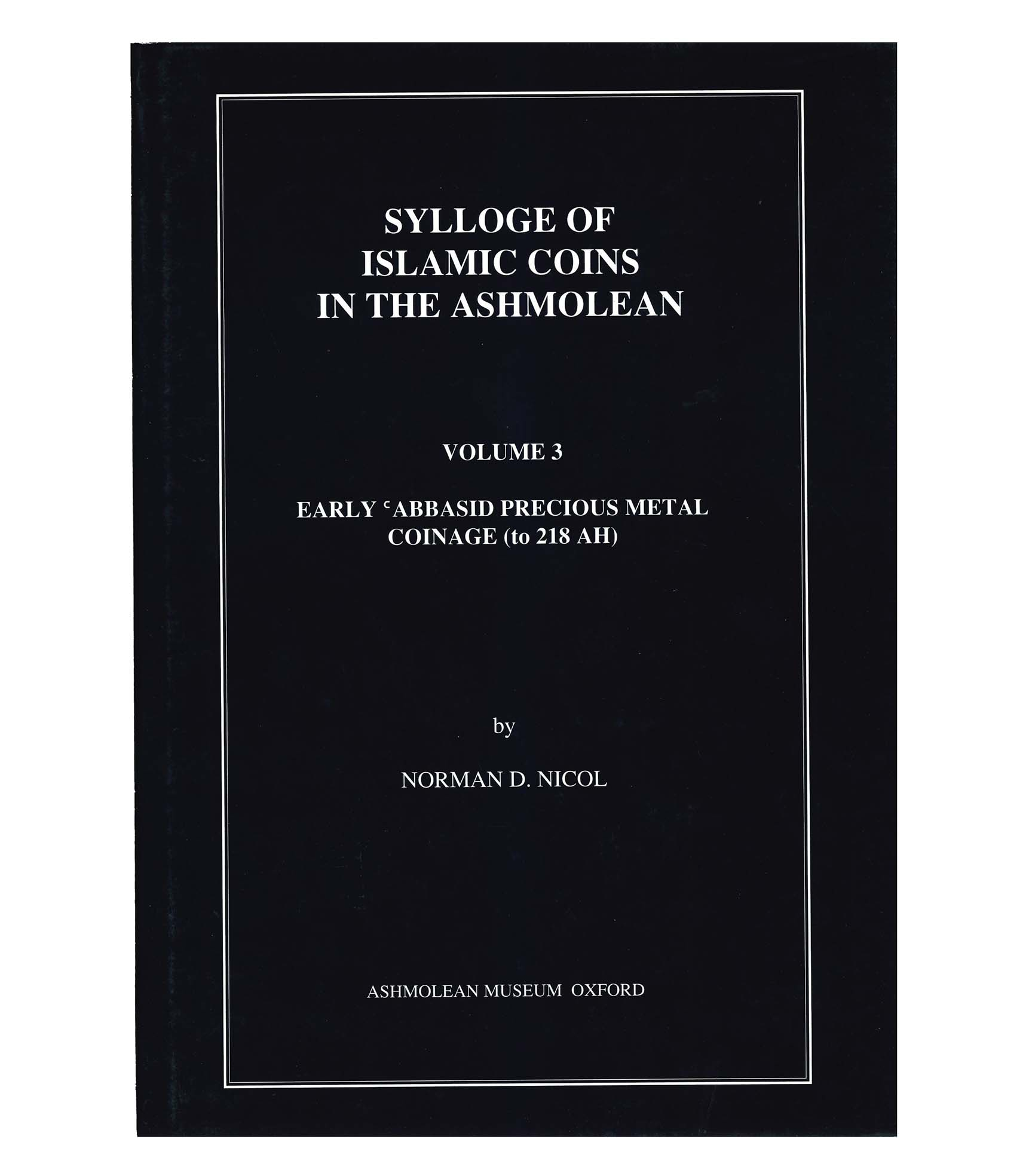 Sylloge of Islamic Coins in the Ashmolean. Volume 3