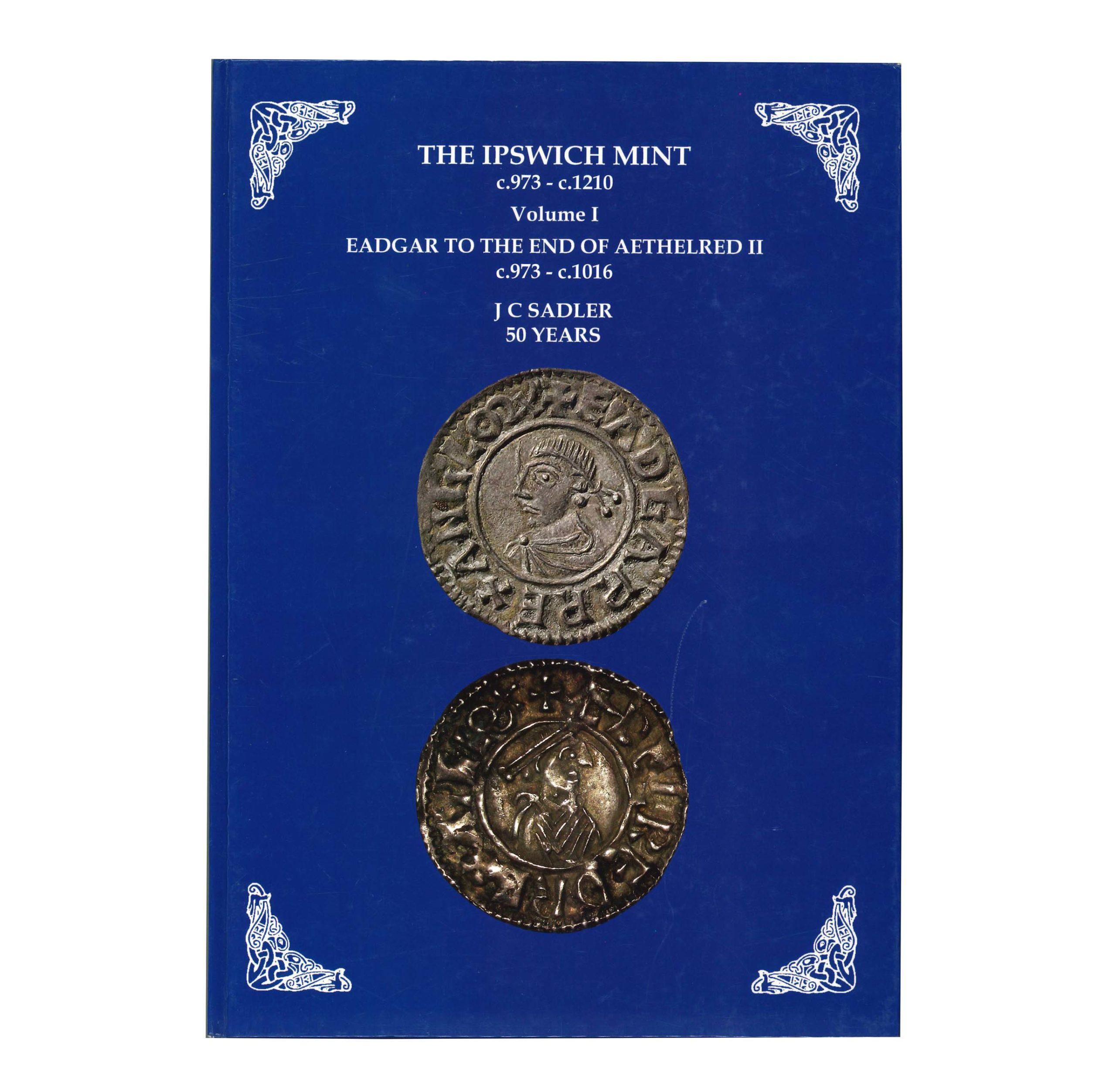 The Ipswich Mint c.973 - c.1016, volume I